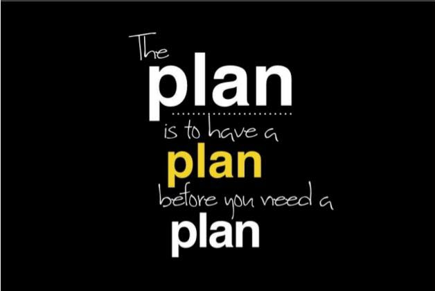 The-plan-is-to-have-a-plan-before-you-need-a-plan